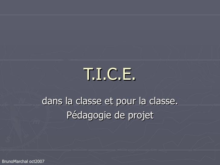 T.I.C.E. dans la classe et pour la classe. Pédagogie de projet BrunoMarchal oct2007