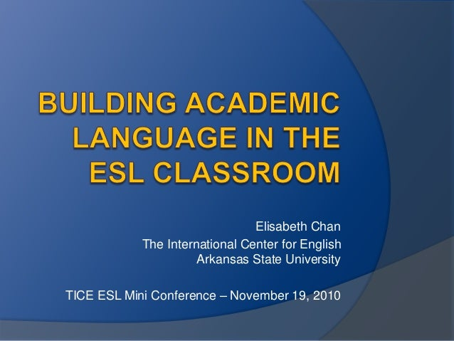 Elisabeth Chan The International Center for English Arkansas State University TICE ESL Mini Conference – November 19, 2010