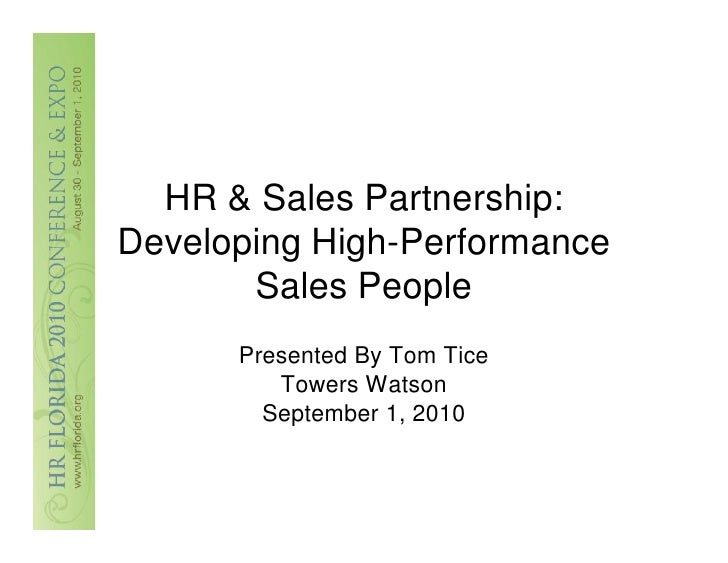 HR & Sales Partnership: Developing High-Performance        Sales People       Presented By Tom Tice          Towers Watson...