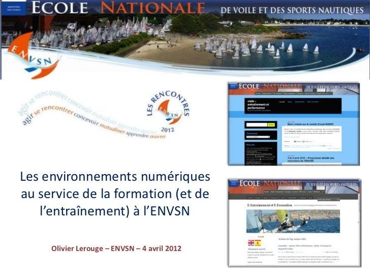 Les environnements numériquesau service de la formation (et de   l'entraînement) à l'ENVSN     Olivier Lerouge – ENVSN – 4...
