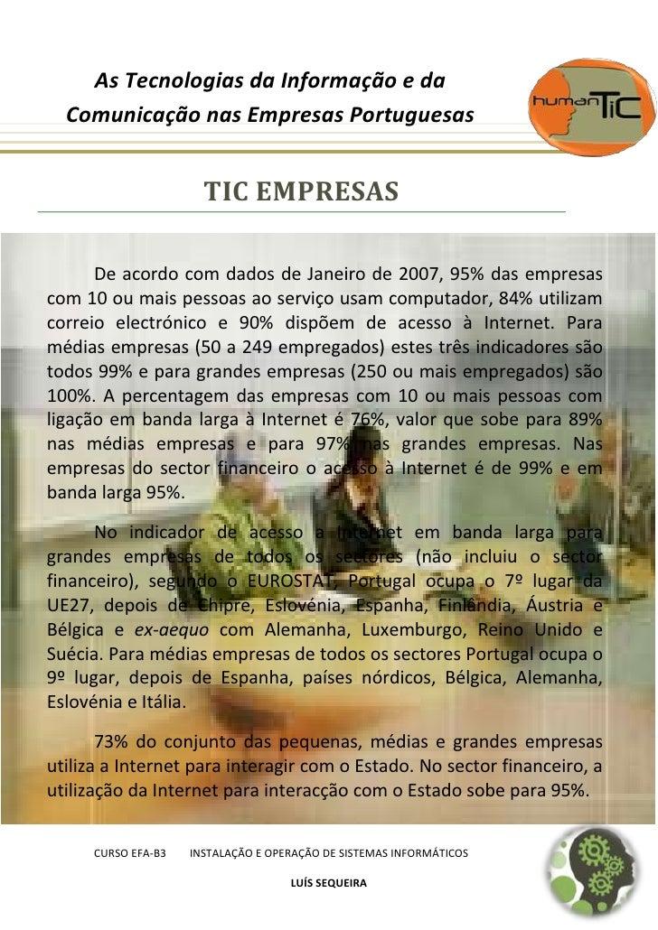 TIC EMPRESAS<br />De acordo com dados de Janeiro de 2007, 95% das empresas com 10 ou mais pessoas ao serviço usam computad...