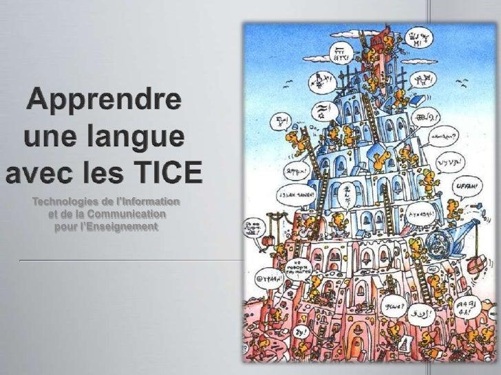Apprendre une langue avec les TICE<br />Technologies de l'Information<br /> et de la Communication <br />pour l'Enseigneme...