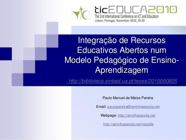 Integração de Recursos Educativos Abertos num Modelo Pedagógico de Ensino- Aprendizagem http://biblioteca.sinbad.ua.pt/tes...