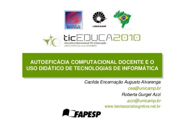 Cacilda Encarnação Augusto Alvarenga cea@unicamp.br Roberta Gurgel Azzi azzi@unicamp.br AUTOEFICÁCIA COMPUTACIONAL DOCENTE...