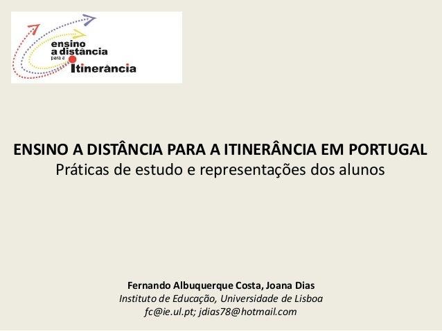 ENSINO A DISTÂNCIA PARA A ITINERÂNCIA EM PORTUGAL     Práticas de estudo e representações dos alunos               Fernand...