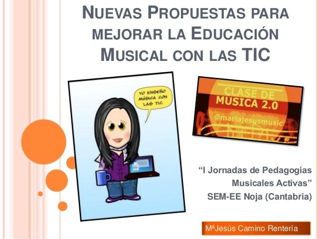 """NUEVAS PROPUESTAS PARA MEJORAR LA EDUCACIÓN MUSICAL CON LAS TIC """"I Jornadas de Pedagogías Musicales Activas"""" SEM-EE Noja (..."""