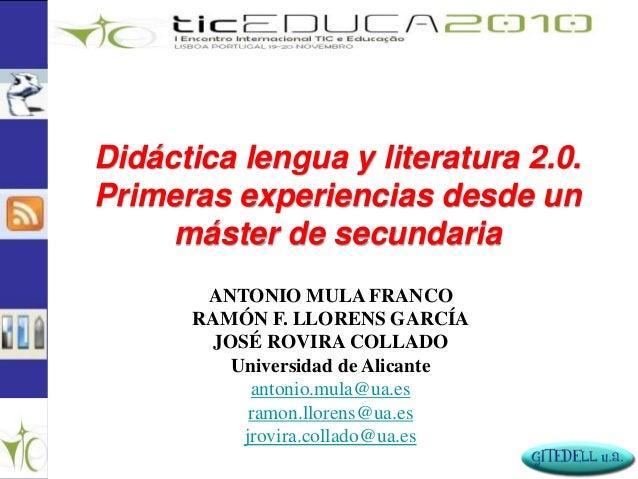 Didáctica lengua y literatura 2.0. Primeras experiencias desde un máster de secundaria ANTONIO MULA FRANCO RAMÓN F. LLOREN...