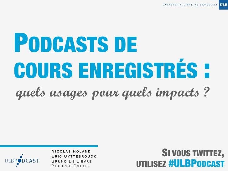 PODCASTS DECOURS ENREGISTRÉS :quels usages pour quels impacts ?      NICOLAS ROLAND      ERIC UYTTEBROUCK          SI VOUS...