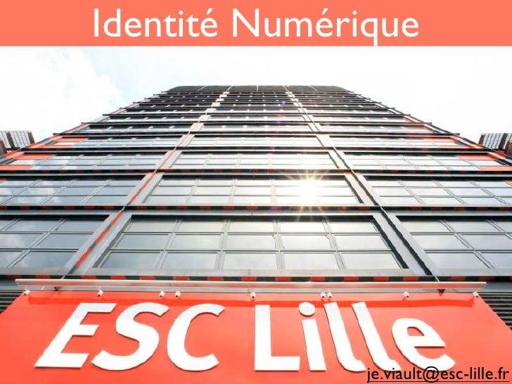 Identité Numérique                    je.viault@esc-lille.fr