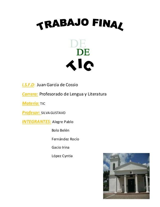 I.S.F.D: Juan García de Cossio  Carrera: Profesorado de Lengua y Literatura  Materia: TIC  Profesor: SILVA GUSTAVO  INTEGR...