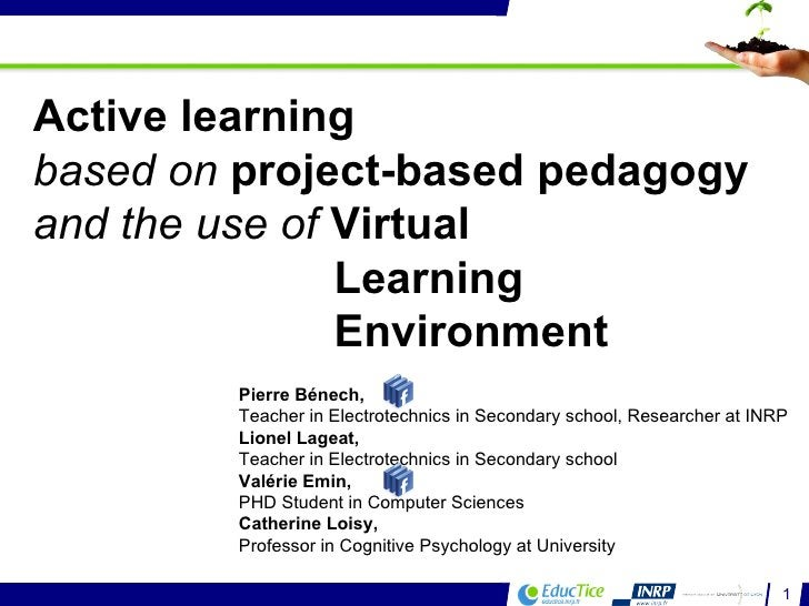 Active learning  based on  project-based pedagogy and the use of  Virtual Learning  Environment Pierre Bénech,  Teacher in...