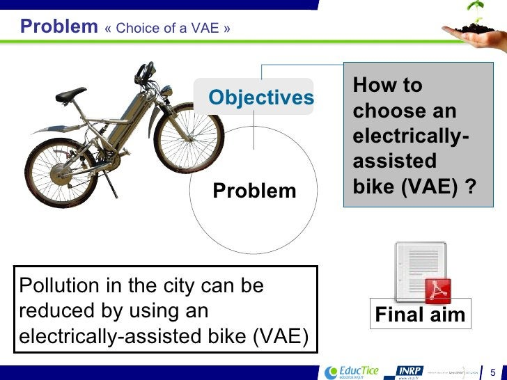 Problem Objectives Final aim Problem  «Choice of a VAE» How to choose an electrically-assisted bike (VAE) ? Pollution in...