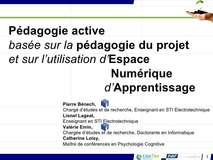 Pédagogie active  basée sur la  pédagogie du projet  et sur l'utilisation d' Espace Numérique d' Apprentissage  Pierre Bén...