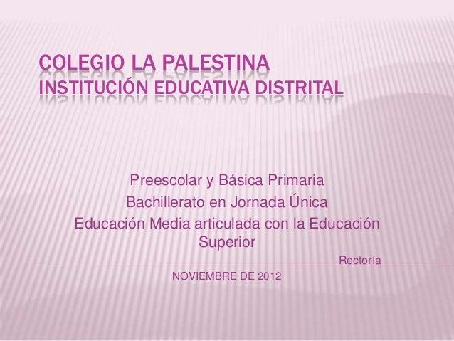 COLEGIO LA PALESTINAINSTITUCIÓN EDUCATIVA DISTRITAL          Preescolar y Básica Primaria         Bachillerato en Jornada ...