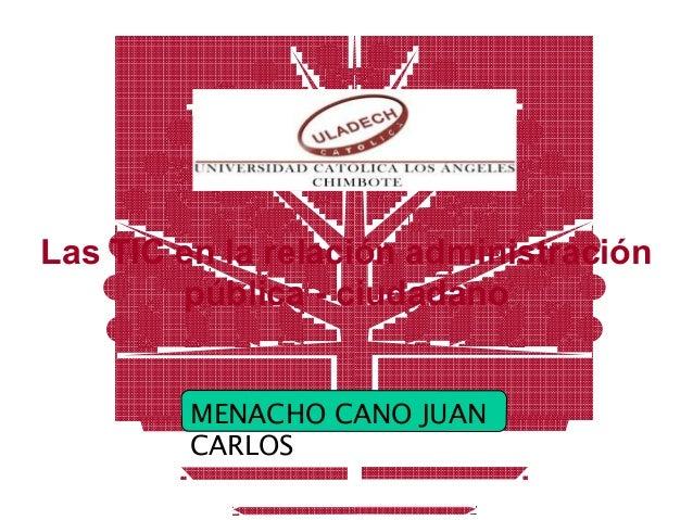 Las TIC en la relación administración pública - ciudadano MENACHO CANO JUAN CARLOS
