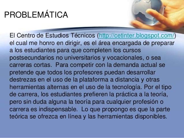 PROBLEMÁTICAEl Centro de Estudios Técnicos (http://cetinter.blogspot.com/)el cual me honro en dirigir, es el área encargad...