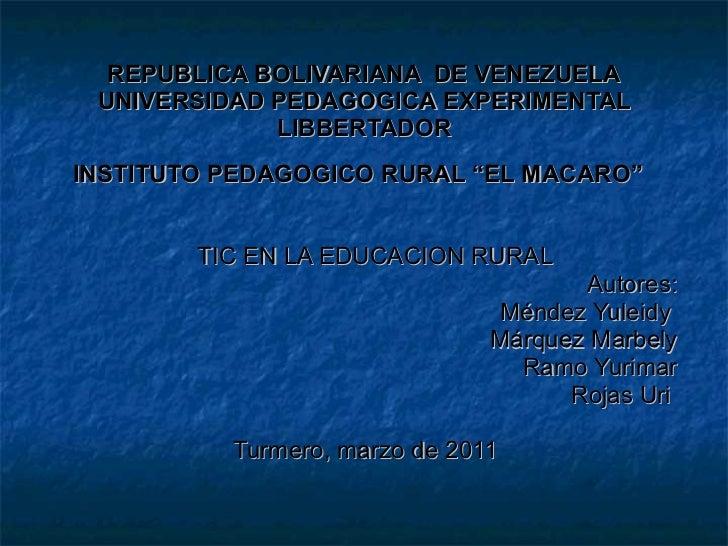 "REPUBLICA BOLIVARIANA  DE VENEZUELA UNIVERSIDAD PEDAGOGICA EXPERIMENTAL LIBBERTADOR INSTITUTO PEDAGOGICO RURAL ""EL MACARO""..."