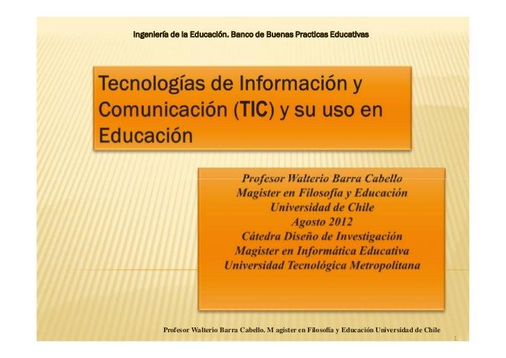 Ingeniería de la Educación. Banco de Buenas Practicas Educativas        Profesor Walterio Barra Cabello. M agister en Filo...