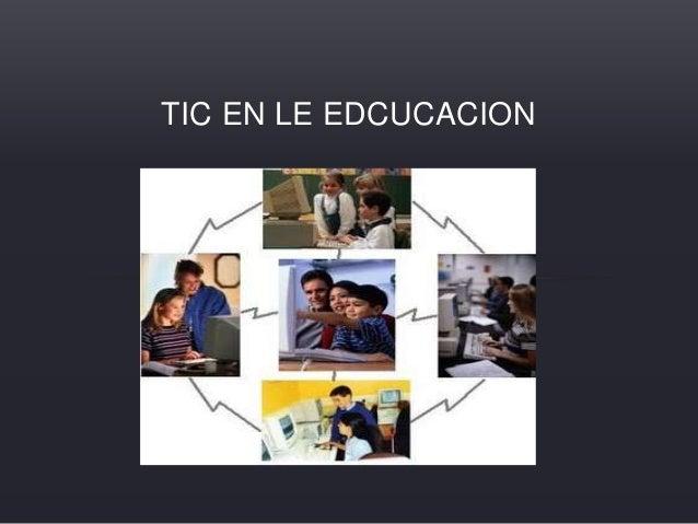 TIC EN LE EDCUCACION