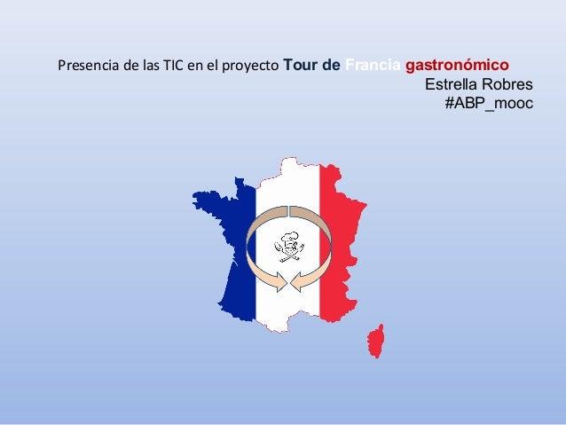 Presencia de las TIC en el proyecto Tour de Francia gastronómico Estrella Robres #ABP_mooc