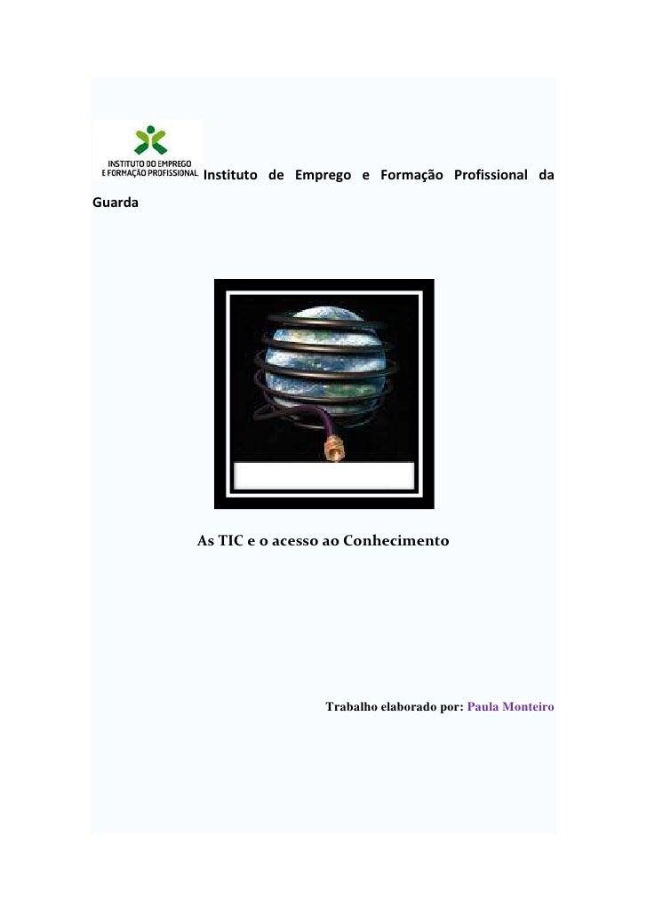 <br />Instituto de Emprego e Formação Profissional da Guarda<br />As TIC e o acesso ao Conhecimento<br />Trabalho elabora...