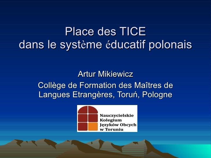 Place des TICE dans le syst è me  é ducatif polonais Artur Mikiewicz Coll è ge de Formation des Ma î tres de Langues Etran...