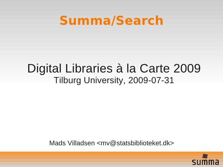 Summa/Search   Digital Libraries à la Carte 2009      Tilburg University, 2009-07-31         Mads Villadsen <mv@statsbibli...