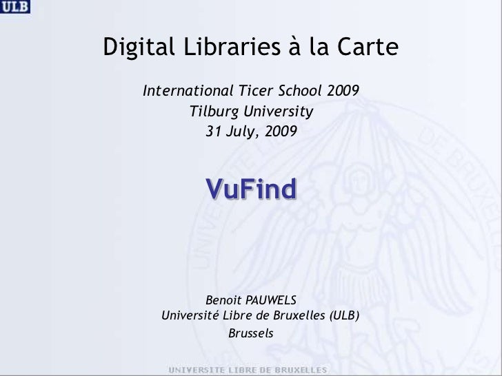 Digital Libraries à la Carte<br />International Ticer School 2009<br />Tilburg University<br />31 July, 2009<br />VuFind<b...