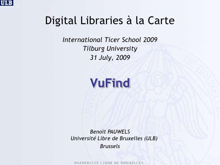 Digital Libraries à la Carte<br />International Ticer School 2009<br />Tilburg University<br />31 July, 2009<br />VuFind<b...