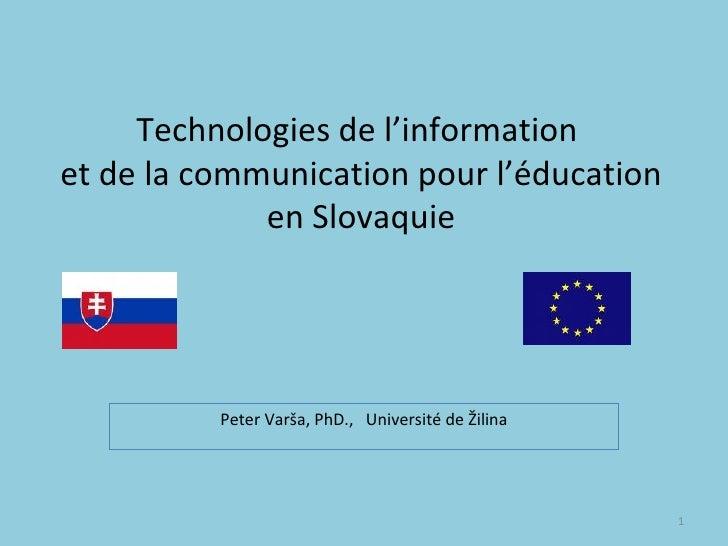 Technologies de l 'information  et de la communication pour l' éducation en Slovaquie Peter Varša, PhD.,  Université de Ži...