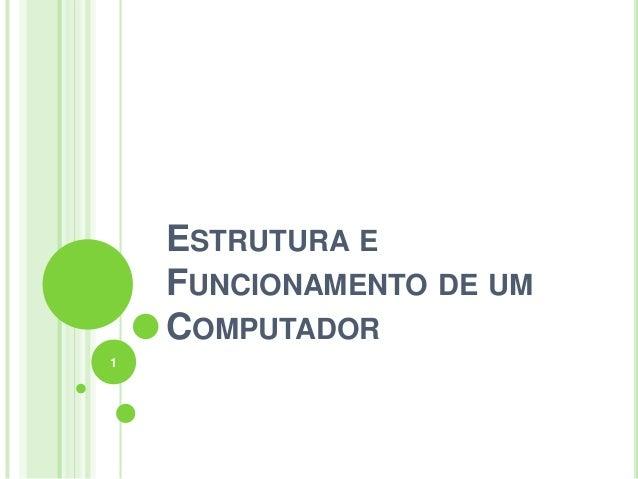ESTRUTURA E FUNCIONAMENTO DE UM COMPUTADOR 1