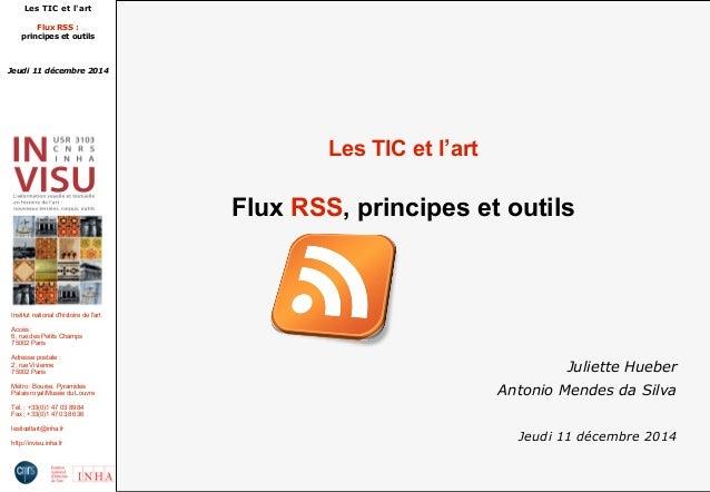 Les TIC et l'art  Flux RSS :  principes et outils  Jeudi 11 décembre 2014  Institut national d'histoire de l'art  Accès : ...