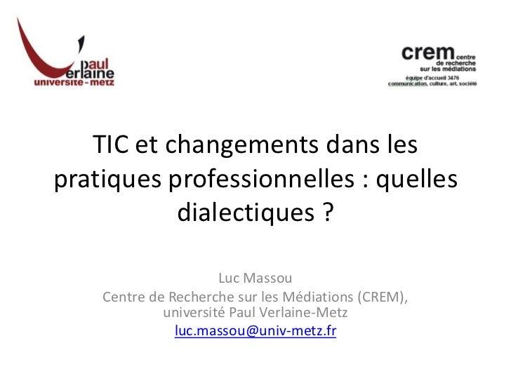 TIC et changements dans lespratiques professionnelles : quelles           dialectiques ?                      Luc Massou  ...