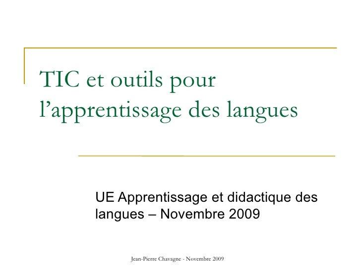 TIC et outils pour l'apprentissage des langues  <ul><ul><li>UE Apprentissage et didactique des langues – Novembre 2009 </l...