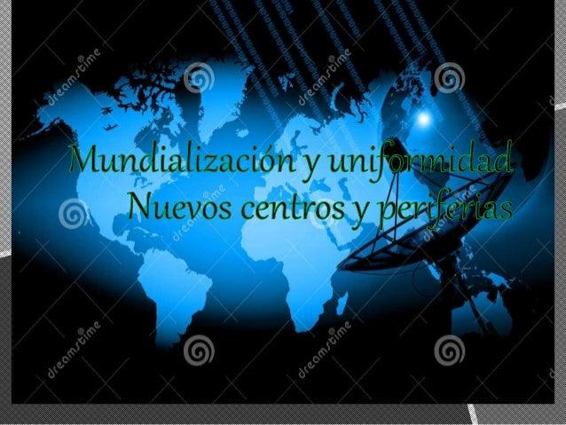 PROCESO ECONÓMICO,  TECNOLÓGICO, SOCIAL Y  CULTURAL A ESCALA PLANETARIA  QUE CONSISTE EN LA CRECIENTE  COMUNICACIÓN E  INT...