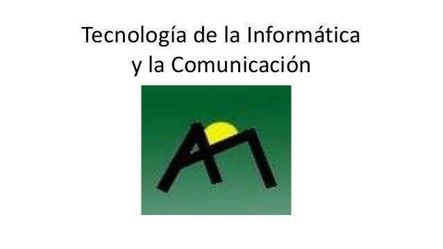 Tecnología de la Informática    y la Comunicación