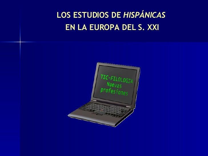 LOS ESTUDIOS DE  HISPÁNICAS   EN LA EUROPA DEL S. XXI