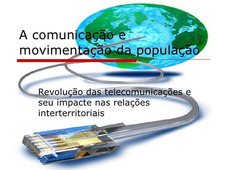 A comunicação e movimentação da população Revolução das telecomunicações e seu impacte nas relações interterritoriais