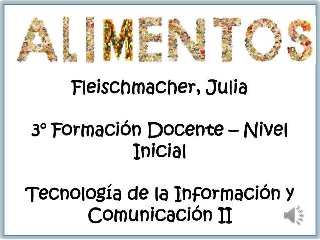 Fleischmacher, Julia 3° Formación Docente – Nivel Inicial Tecnología de la Información y Comunicación II
