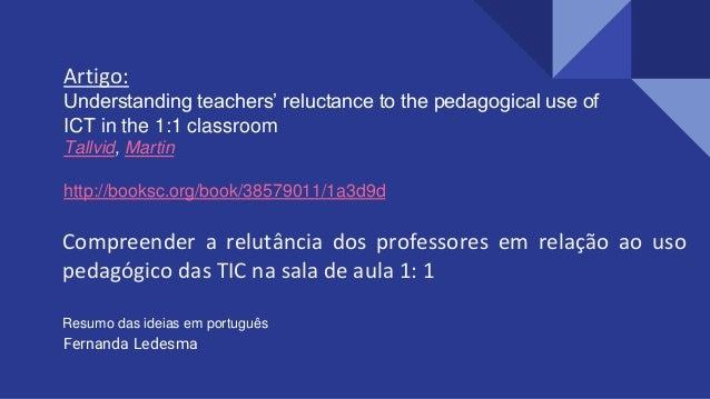 Compreender a relutância dos professores em relação ao uso pedagógico das TIC na sala de aula 1: 1 Fernanda Ledesma Artigo...