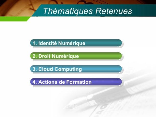 Thématiques Retenues1. Identité Numérique1. Identité Numérique2. Droit Numérique2. Droit Numérique3. Cloud Computing3. Clo...