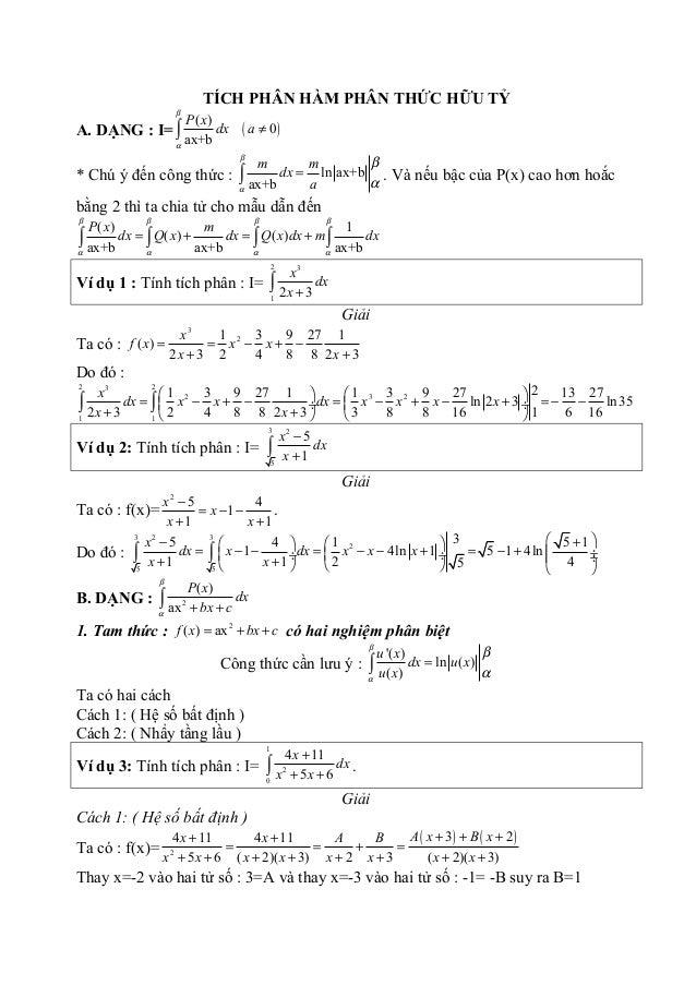 TÍCH PHÂN HÀM PHÂN THỨC HỮU TỶ A. DẠNG : I= ( ) ( ) 0 ax+b P x dx a β α ≠∫ * Chú ý đến công thức : ln ax+b ax+b m m dx a β...