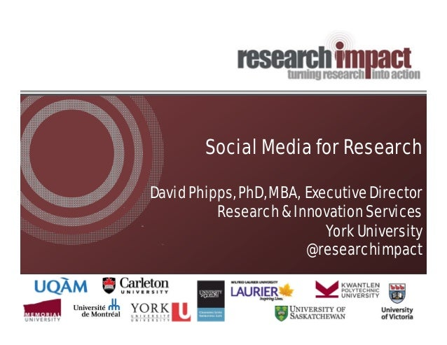 Social Media for Research David Phipps, PhD, MBA, Executive Director Research & Innovation Services York University @resea...