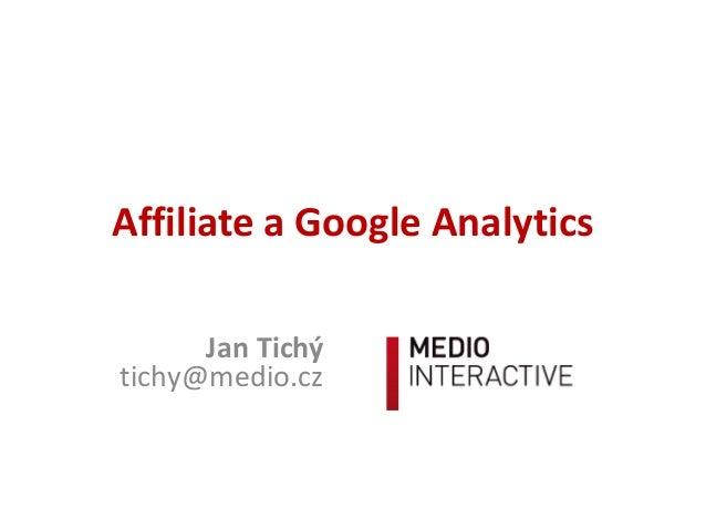 Affiliate a Google Analytics Jan Tichý tichy@medio.cz