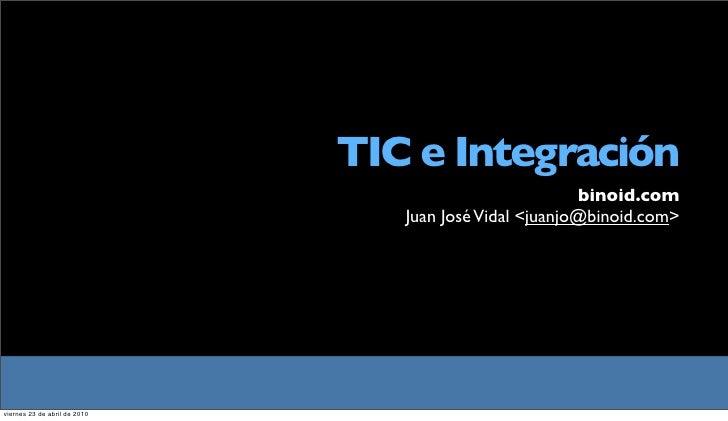 TIC e Integración                                                         binoid.com                                  Juan...
