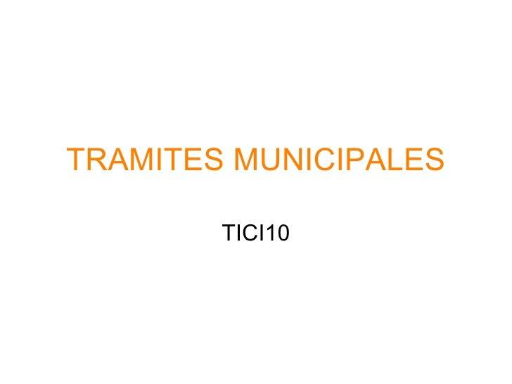 TRAMITES MUNICIPALES TICI10
