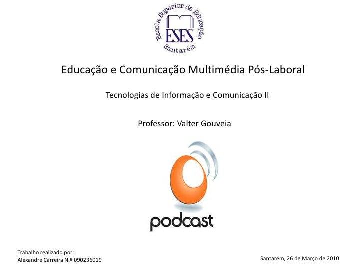 Educação e Comunicação Multimédia Pós-Laboral<br />Tecnologias de Informação e Comunicação II<br />Professor: Valter Gouve...