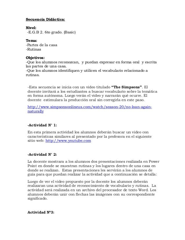 Secuencia Didáctica:Nivel:-E.G.B 2. 6to grado. (Basic)Tema:-Partes de la casa-RutinasObjetivos:-Que los alumnos reconozcan...