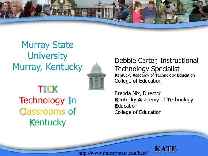 Murray State <br />University<br />Murray, Kentucky<br />TICK<br />TechnologyIn ClassroomsofKentucky<br />Debbie Carter, I...