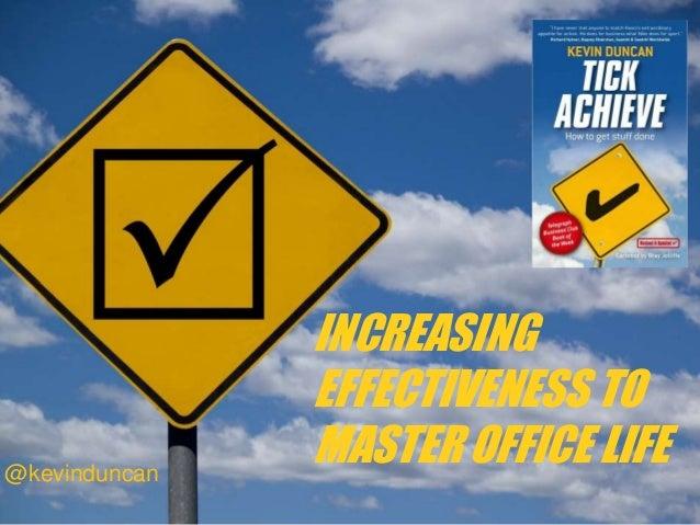 INCREASING EFFECTIVENESS TO MASTER OFFICE LIFE@kevinduncan